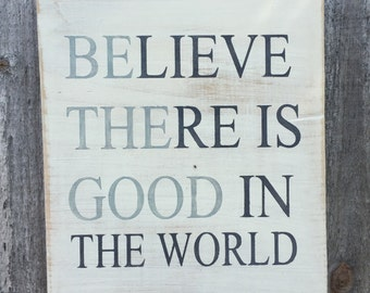 Believe there is good in the world,FREE SHIPPING,Inspirational quote,wood sign,Family room sign,motivational sign,wall quote,believe sign
