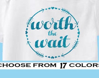 Worth the Wait vinyl Iron On-Glitter- Choose your Color- Newborn outfit