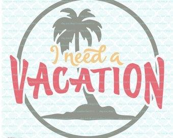 I Need a Vacation svg Spring Break svg Summertime svg Summer svg Beach svg Palm Tree svg dxf eps jpg svg files for cricut silhouette