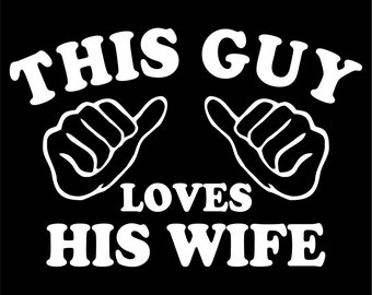 This Guy Loves His Wife - T Shirt  Fathers Day Valentines Day Present