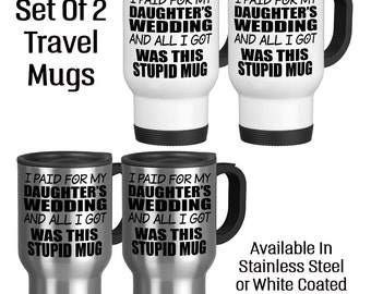 I Paid For My Daughters Wedding And All I Got Was The Stupid Mug, Father Of The Bride, Mother Of The Bride, Travel Mug Set,