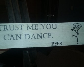 Trust me you can dance -Beer