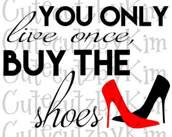 Funny svg-You only live once, buy the shoes