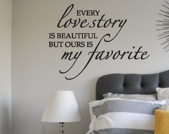Every love story if beautiful but ours is my favorite