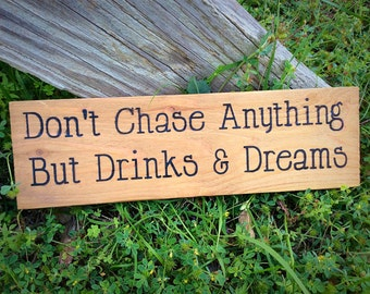 Don't Chase Anything But Drinks and Dreams, Funny Inspiration, Funny Gift for him/her, Bar Room Decor, Funny Bar Sign, Funny Beer Sign,