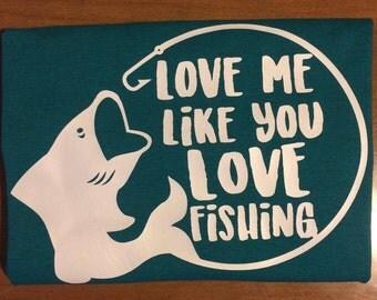 Love me like you LOVE fishing shirt.
