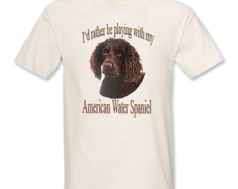 I'd Rather Be Playing With My American Water Spaniel T-Shirt