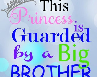 This Princess is Guarded by a Big Brother SVG, Shirt, Cutting File JPEG Cricut, Silhouette, Iron On, decal, sticker, Little Sister
