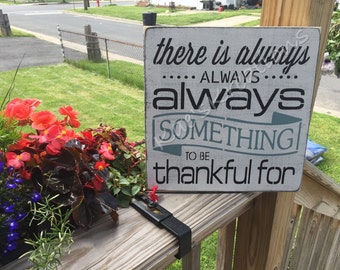 There is always something to be thankful for/ wood sign
