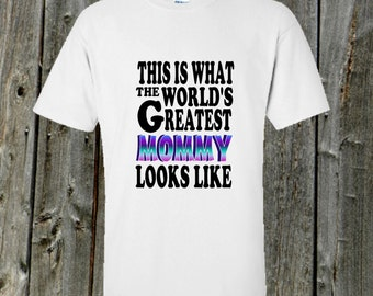 This is what the World's Greatest Mommy looks like Tshirt