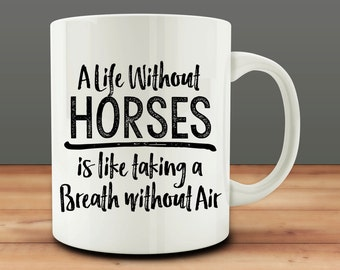 A Life without Horses is like taking a Breath Without Air mug, Horse Owner mug (M975)