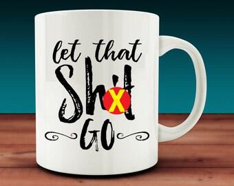 Let That Sh*t Go Mug (SM0016)