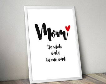 Mom Poster, The Whole World in One Word, Mother's Day, Printable Art, Wall Decor