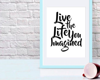 Live Print, Imagination Poster, Live the Life You Imagined, Life Print, Imagined Life, Digital Print