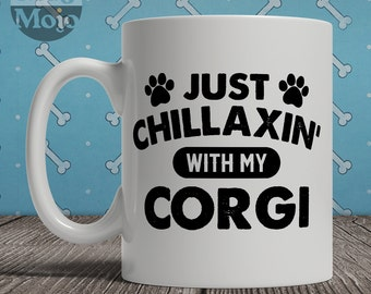 Corgi Mug - Just Chillaxin' With My Corgi - Funny Coffee Mug For Dog Lovers - Pembroke Welsh Corgi