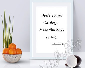 Muhammad Ali - Don't count the days, Motivational quote Poster, Muhammad Ali quote, Wall decor, Office decor, Gift for coworker