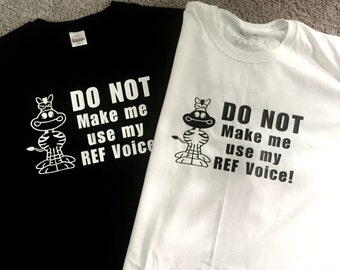 Don't make me use my ref voice tee