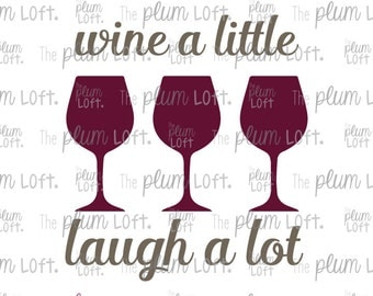 Wine a little Laugh a lot - Adult Wine SVG - SVG Cutting File for Cutting Machines - SVG, Eps, Png, & Jpg