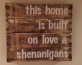 Rustic Sign: This Home Is Built On Love & Shenanigans