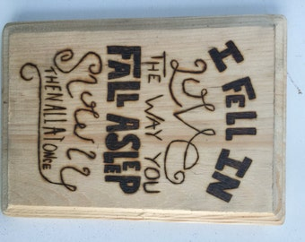 I fall in love with woodburned quote