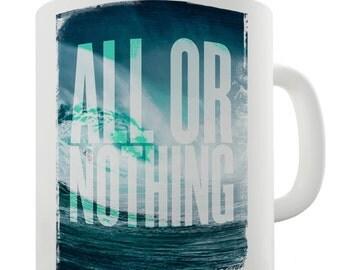 All Or Nothing Ceramic Novelty Mug