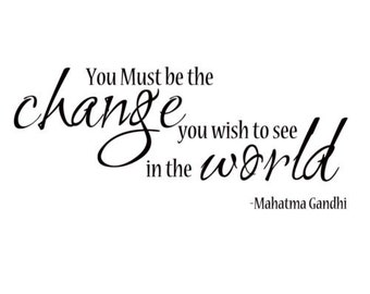 You Must Be The Change You Wish To See In The World Wall Decal