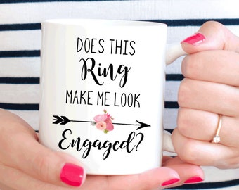 Does This Ring Make Me Look Engaged mug, engagement gift for here, bride to be (M155)