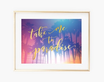 Take me to Paradise Faux Gold Art Office Print - Instant Digital Download