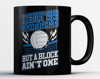 Funny Volleyball Mug - I've Got 99 Problems But a Block Ain't One - Best Volleyball Coffee Mug