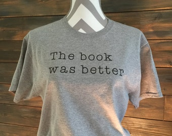 "Gray ""The book was better"" T-shirt"