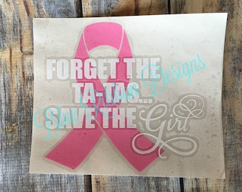 Forget the Ta-Tas...Save the Girl Breast Cancer Awareness Ribbon Decal