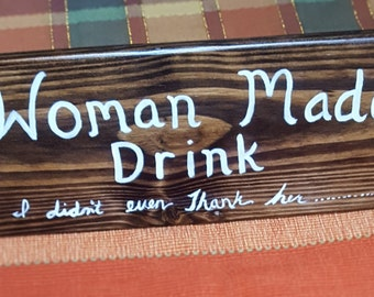 Funny Quote, A woman made me-gift for him, man-cave sign, Alcohol sign, Garage sign- Bar sign-wood sign- Sayings sign-customized sign- Gift