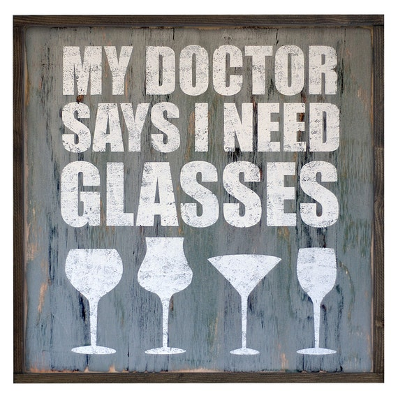 My doctor says i need glasses wine quote sign wine humor for I need art for my walls