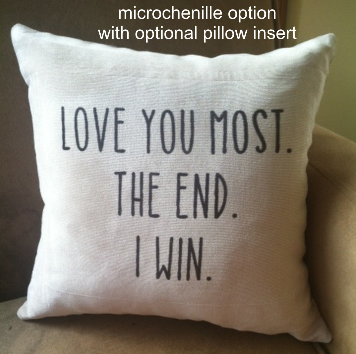 Love You Most. The End. I Win. Decoratve throw pillow cover.