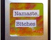 Namaste, B*tches A Funny Altered Art Magnet
