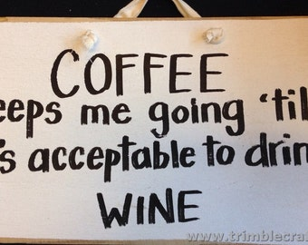 COFFEE keeps me going til its acceptable to drink WINE sign wood 7 x 11 Trimble Crafts gifts under 10