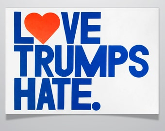 Love Trumps Hate Hand Printed Poster 12.5 x 19