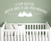 Nursery wall decal - Let him sleep for when he wakes he will move mountains - wall decal - quote for baby boy
