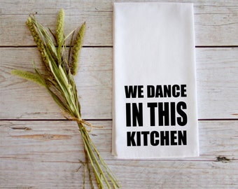We Dance In This KitchenTea Towel Wedding Gift Christmas Gift
