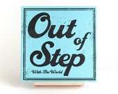 "Out Of Step Wood Screenprint 6"""