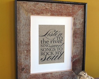 LISTEN to the RIVER sing SWEET songs - burlap art print
