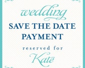 wedding save the date payment reserved for Kate