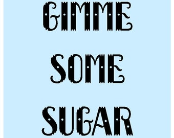 Gimme some sugar 5x7 print, Immediate download