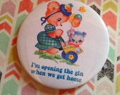Vintage mash-up pin badge - I'm opening the gin when we get home