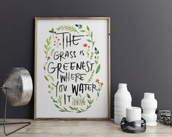 The Grass is Greener Where You Water It - Digital Print - PDF Poster - Floral - Digital Download Print - Printable Poster - 8x10 - 16 x 20
