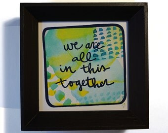 Framed Mini Print - We're All In This Together - Hand Drawn Illustration - MN USA Made Frame - Quote Inspiration Nursery Home Art