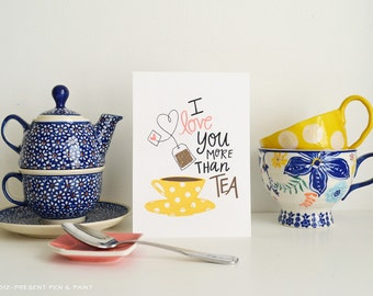 I love you more than tea Art Print, Tea time, tea cup, cuppa tea, time for tea,  I love tea, Tea Lover, Tea bag, kitchen art
