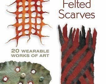 Fabulous Felted Scarves : 20 Wearable Works of Art by Jorie Johnson and Chad Alice Jagen