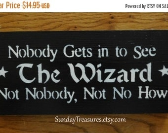 Summer Sale Nobody Gets In To See The Wizard Not Nobody Not No How No one Wood Sign.  All hand Painted. Wall Decor.