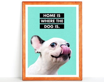 Printable HOME is WHERE the DOG is - Cute Boston Terrier Licking his Nose Print Wall Art Animal Gift for Dog Lover Quote High Resolution